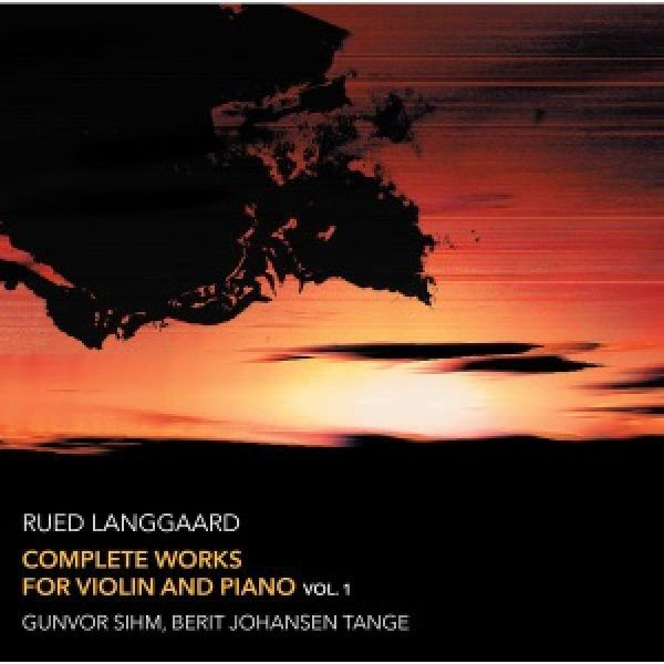 LANGGAARD - Complete works for violin and piano Vol. 1